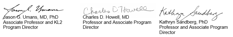 Signatures of Associate Professor and KL2 Program Director, Jason G, Umans, and Professor and Associate Program Director, Charles D Howell and  Professor and Associate Program Director, Kathryn Sandberg